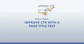 How to Improve Search Visibility with a Title Tag Test - Featured Image