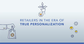 Retailers Entering the Era of True Personalization - Featured Image