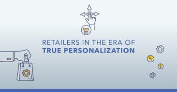 Retailers Entering the Era of True Personalization
