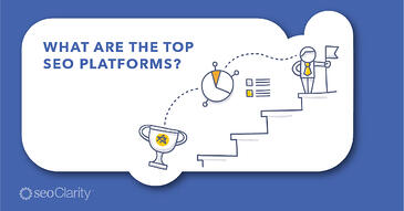 SEO Platforms: What Are They, Which One Is Best, and What's the Value to a Business?