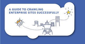 A Guide to Crawling Enterprise Sites Successfully - Featured Image