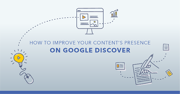 How to Improve Your Content Presence on Google Discover