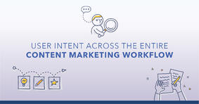 How to Apply User Intent Across the ENTIRE Content Marketing Workflow - Featured Image