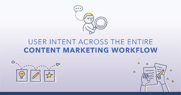 How to Apply User Intent Across the ENTIRE Content Marketing Workflow