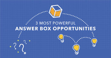 Improve Search Visibility with These Powerful Answer Box Opportunities