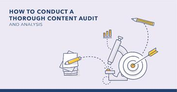 4 Steps to Conduct an In-Depth Content Audit and Analysis