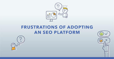 5 Frustrations of Adopting an SEO Platform