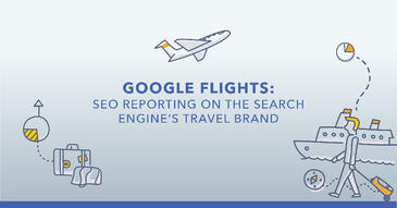 Google Flights: SEO Reporting on the Search Engine's Travel Brand