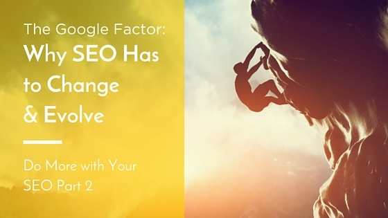 The Google Factor: Why SEO Has to Change and Evolve - Featured Image