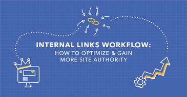 Internal Links Workflow: How to Optimize and Gain More Site Authority