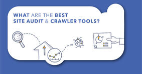 What Are the Best Site Audit and Crawler Tools? - Featured Image