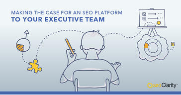 Work Smarter: How to Make the Case for an SEO Platform to Your Executive Team
