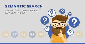 Semantic Search: The Most Misunderstood Concept in SEO - Featured Image