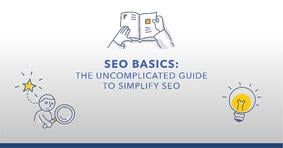 SEO Basics: The Uncomplicated Guide to Simplifying SEO - Featured Image