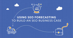 Using SEO Forecasting: How to Build an SEO Business Case - Featured Image