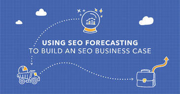 Using SEO Forecasting: How to Build an SEO Business Case