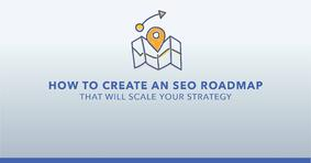 UPDATED: How to Create an SEO Roadmap and Scale Your Strategy (Free Template Included!) - Featured Image