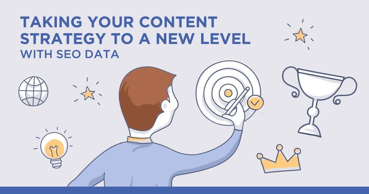 How Using SEO Data Can Take Your Content Strategy to a Whole New Level - Featured Image