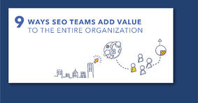 9 Ways SEOs Bring Value to Every Team in Their Organization - Featured Image