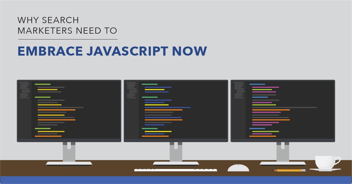 Why Search Marketers Must Embrace Javascript Now - Featured Image