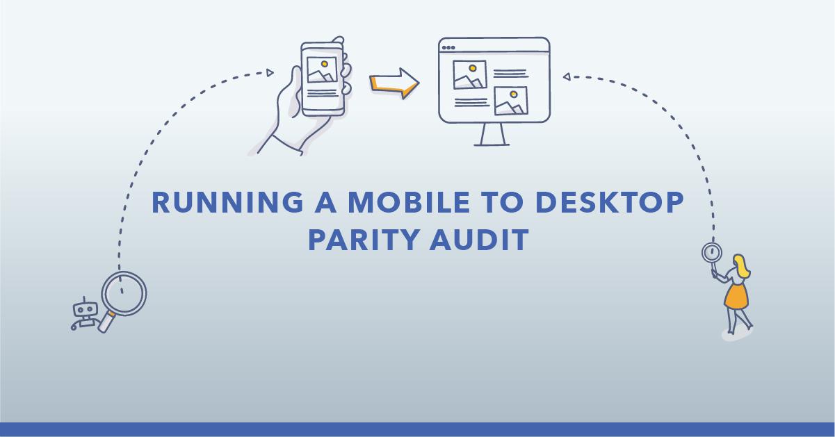 Running a Mobile to Desktop Parity Audit