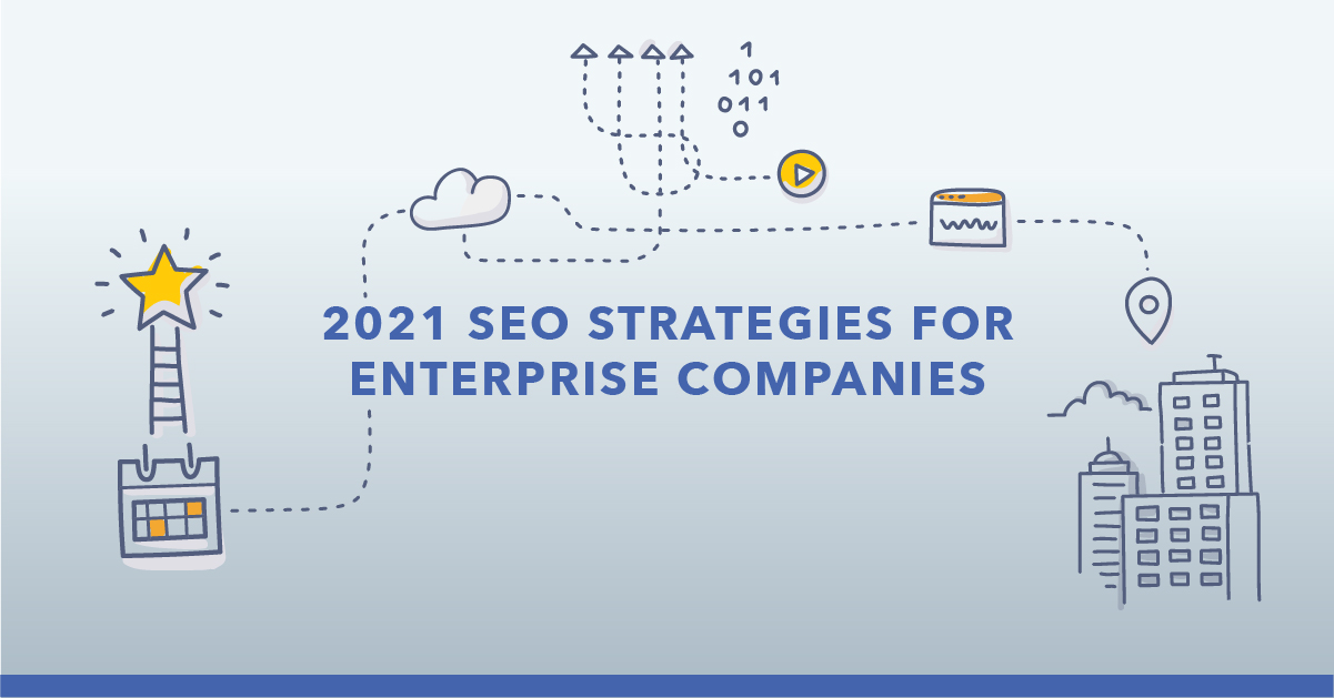 11 SEO Strategies for Enterprise Companies to Follow in 2021